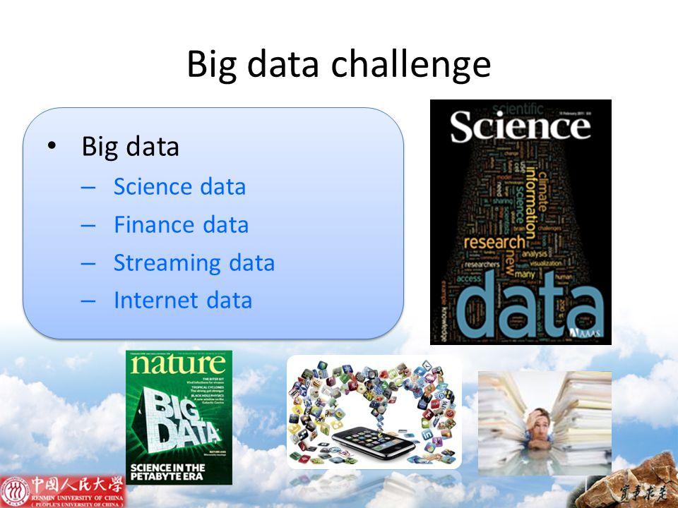 Big data challenge Big data – Science data – Finance data – Streaming data – Internet data