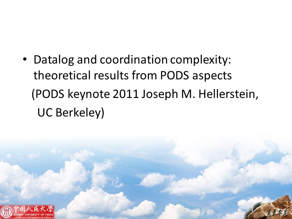 Datalog and coordination complexity: theoretical results from PODS aspects (PODS keynote 2011 Joseph M. Hellerstein, UC Berkeley)