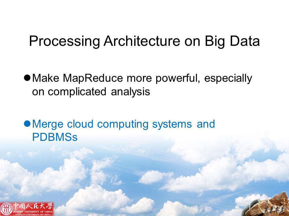 Make MapReduce more powerful, especially on complicated analysis Merge cloud computing systems and PDBMSs