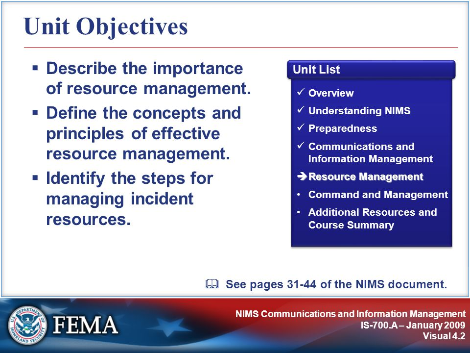 NIMS Communications and Information Management IS-700.A – January 2009 Visual 4.2 Unit Objectives  Describe the importance of resource management. 
