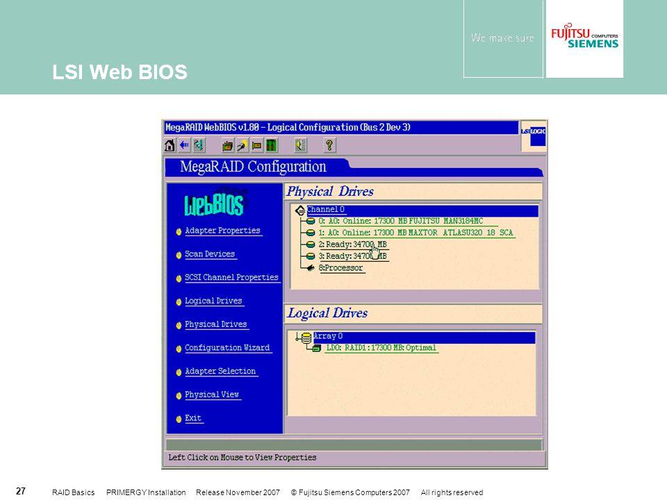 RAID Basics PRIMERGY Installation Release November 2007 © Fujitsu Siemens Computers 2007 All rights reserved 27 LSI Web BIOS