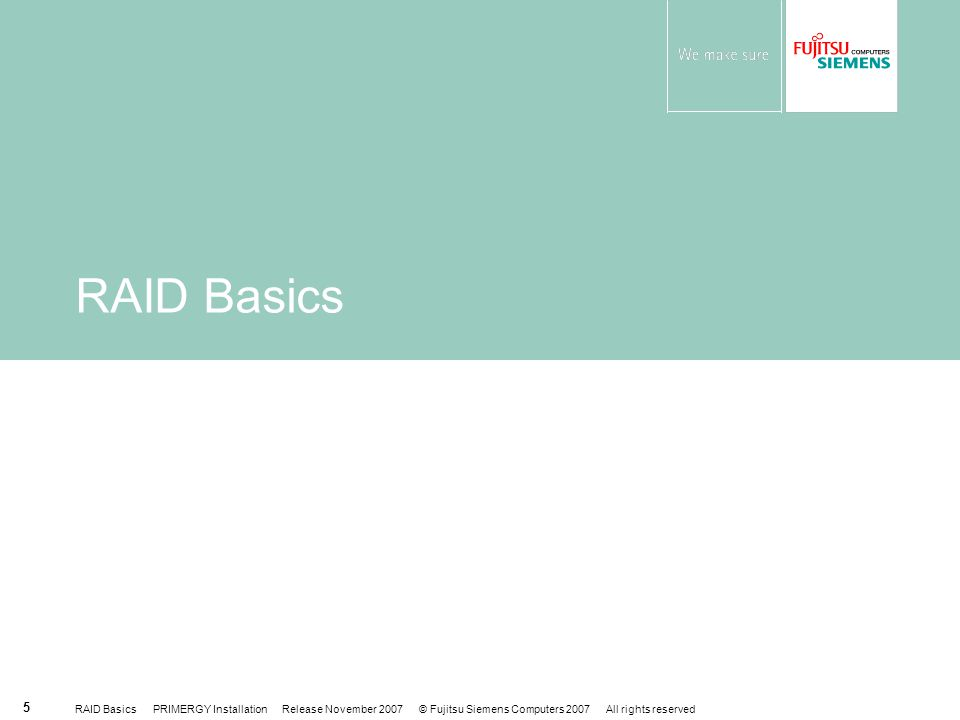 RAID Basics PRIMERGY Installation Release November 2007 © Fujitsu Siemens Computers 2007 All rights reserved 5 RAID Basics