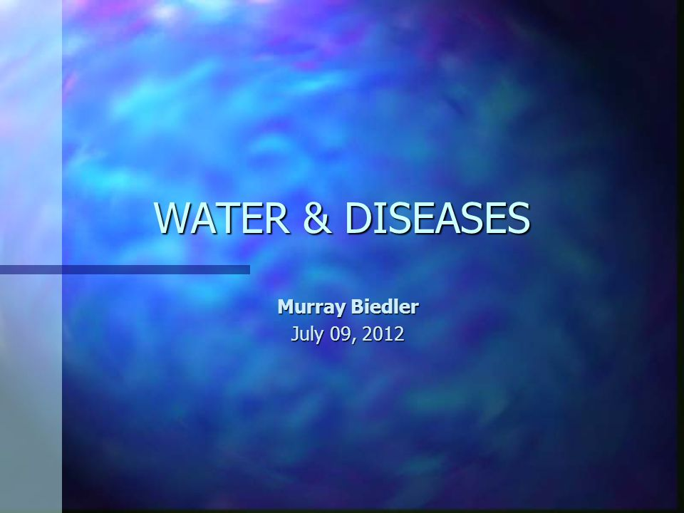 WATER & DISEASES Murray Biedler July 09, 2012
