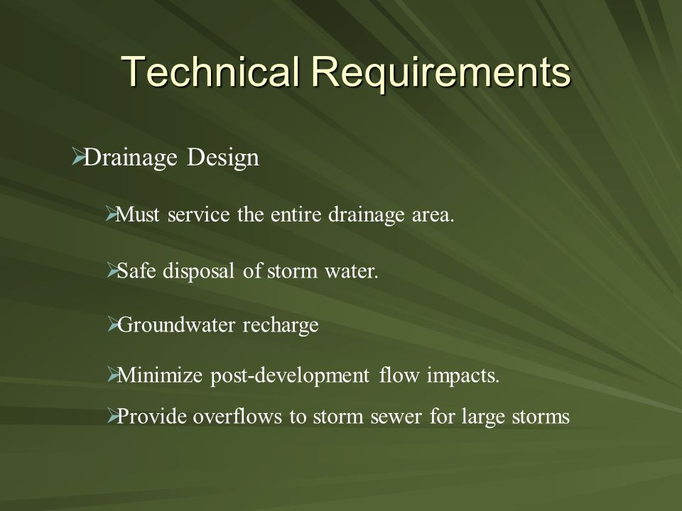 Technical Requirements  Drainage Design  Must service the entire drainage area.