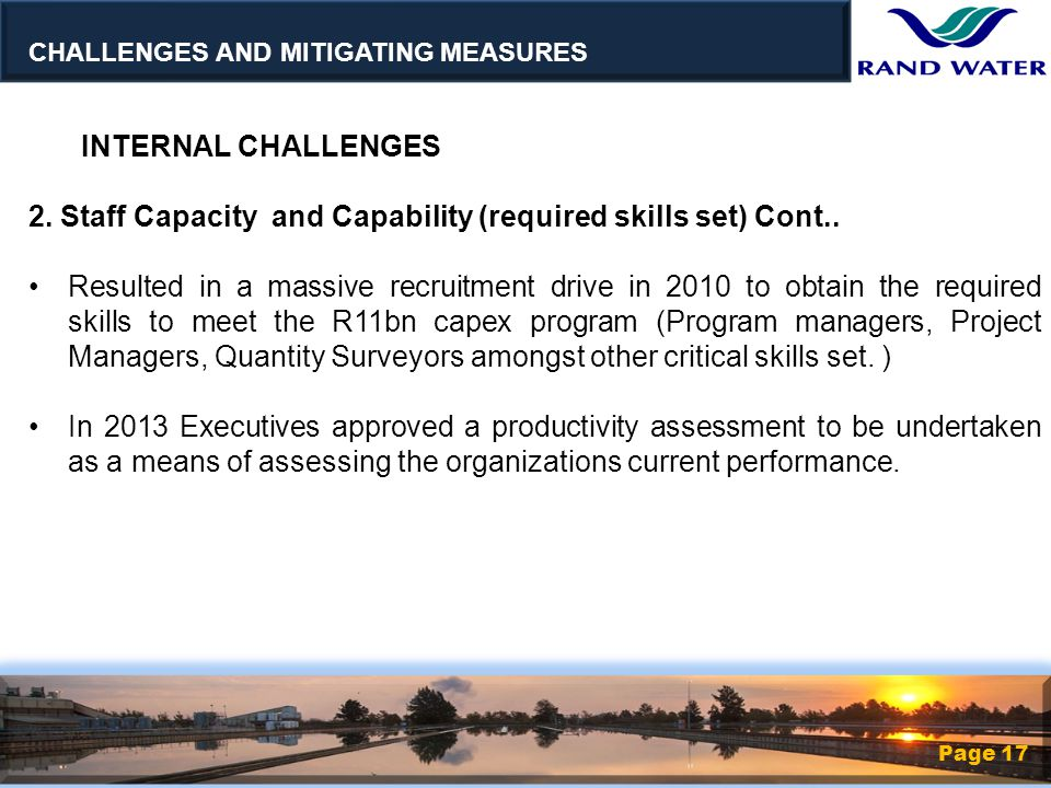 Page 17 INTERNAL CHALLENGES 2. Staff Capacity and Capability (required skills set) Cont..