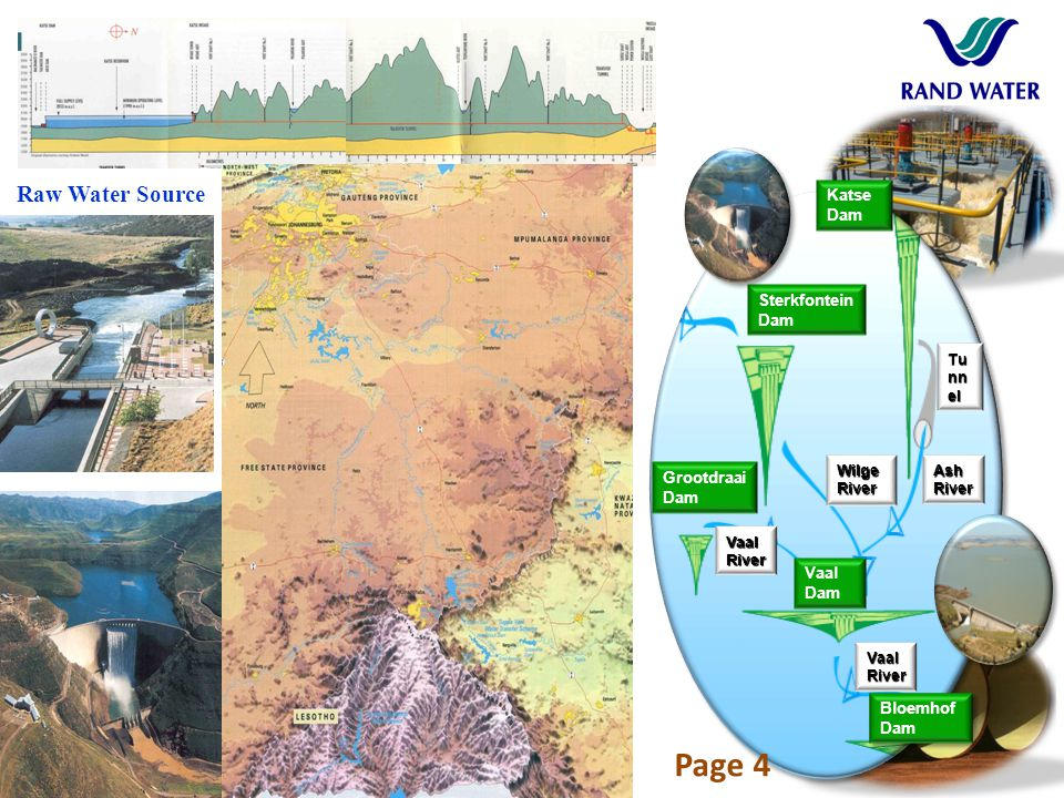 Raw Water Source Vaal River Grootdraai Dam Sterkfontein Dam Wilge River Vaal River Bloemhof Dam Vaal Dam Ash River Tu nn el Katse Dam Page 4