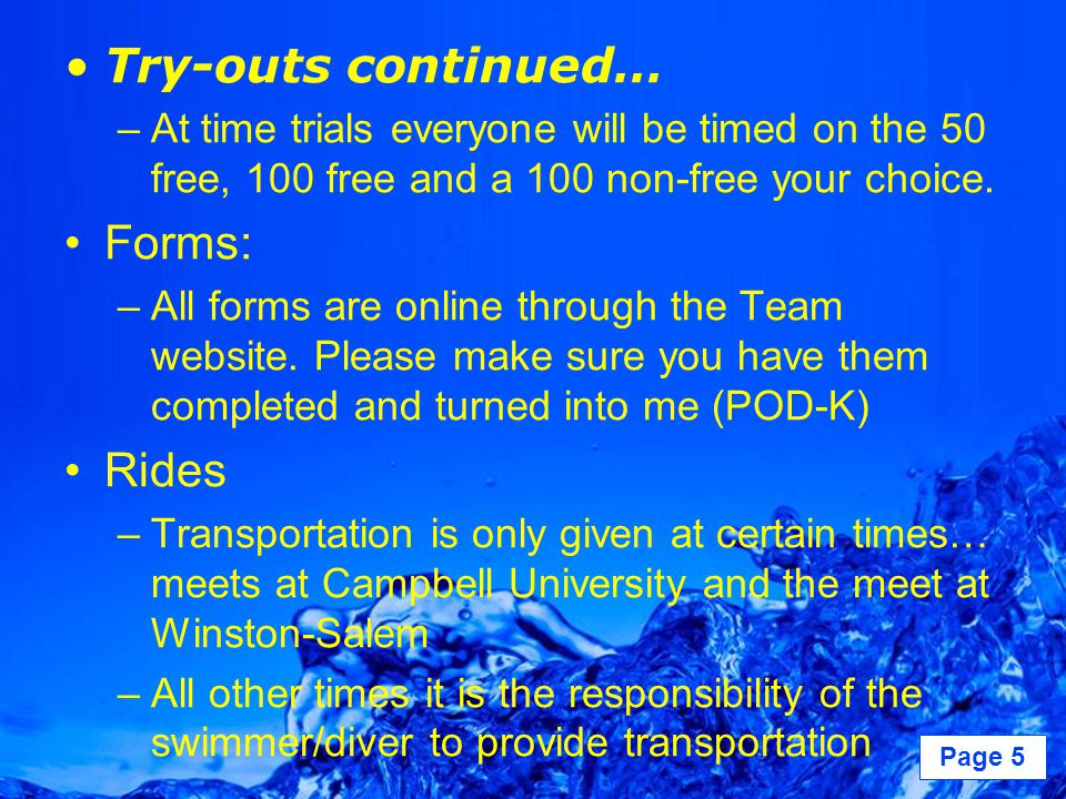 Powerpoint Templates Page 5 Try-outs continued… –At time trials everyone will be timed on the 50 free, 100 free and a 100 non-free your choice.