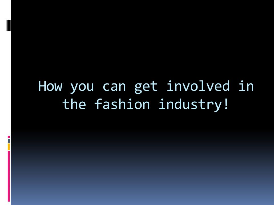 How you can get involved in the fashion industry!
