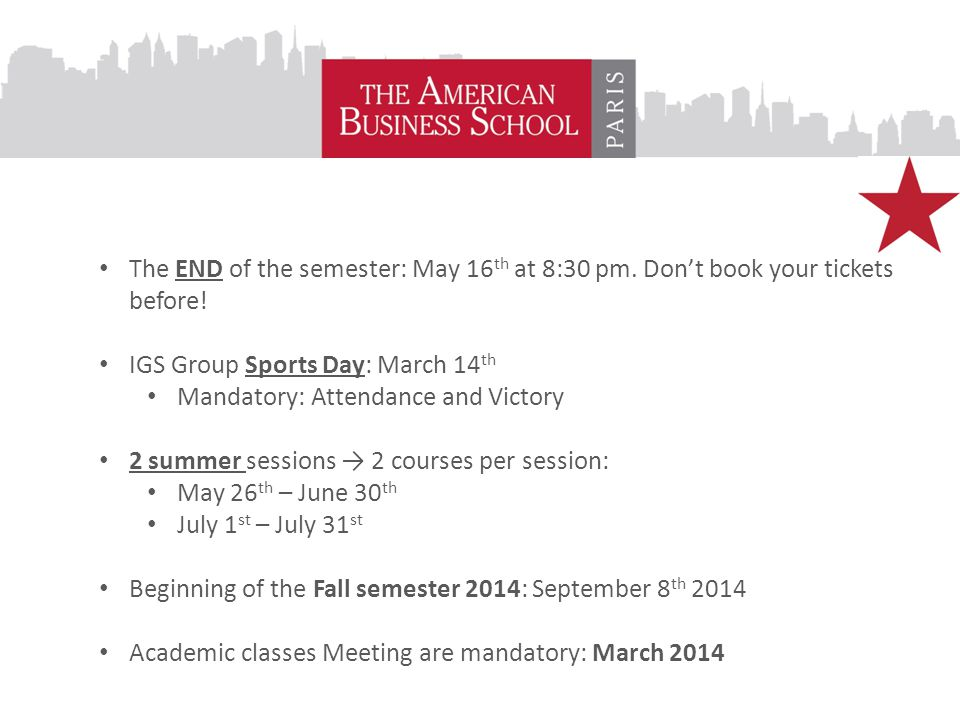 The END of the semester: May 16 th at 8:30 pm. Don't book your tickets before.