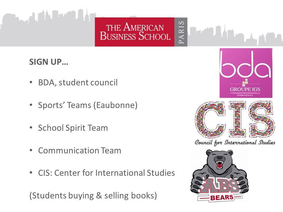 SIGN UP… BDA, student council Sports' Teams (Eaubonne) School Spirit Team Communication Team CIS: Center for International Studies (Students buying & selling books)
