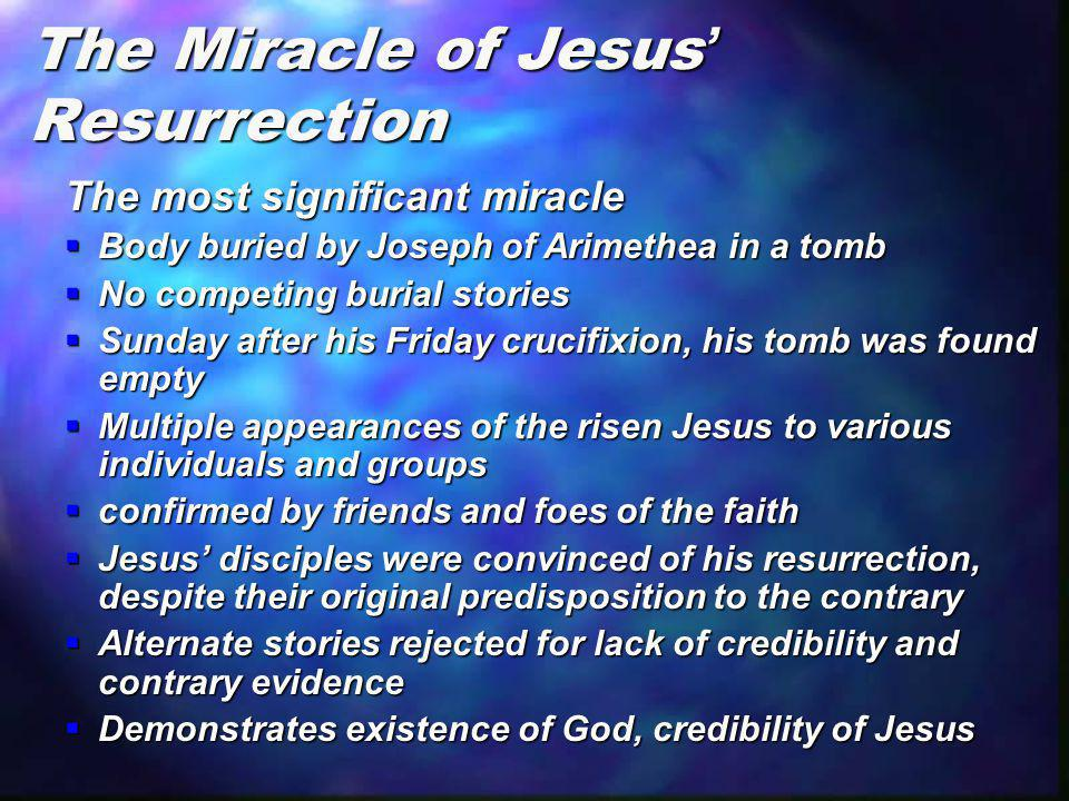 The Miracle of Jesus' Resurrection The most significant miracle  Body buried by Joseph of Arimethea in a tomb  No competing burial stories  Sunday