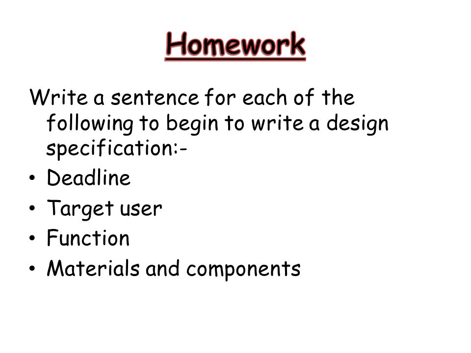 Write a sentence for each of the following to begin to write a design specification:- Deadline Target user Function Materials and components