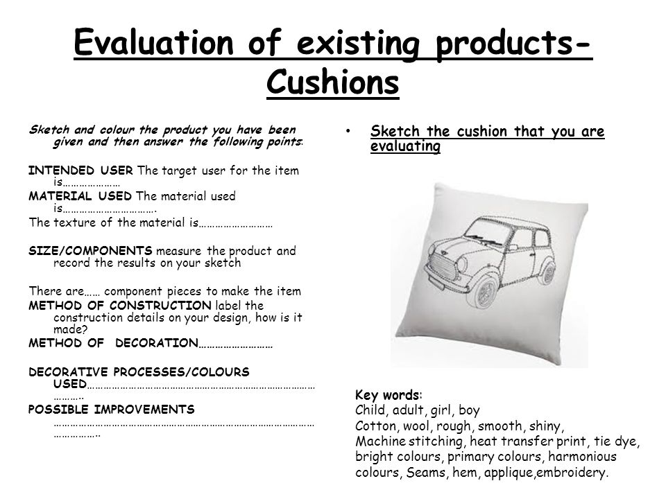 Evaluation of existing products- Cushions Sketch and colour the product you have been given and then answer the following points: INTENDED USER The ta