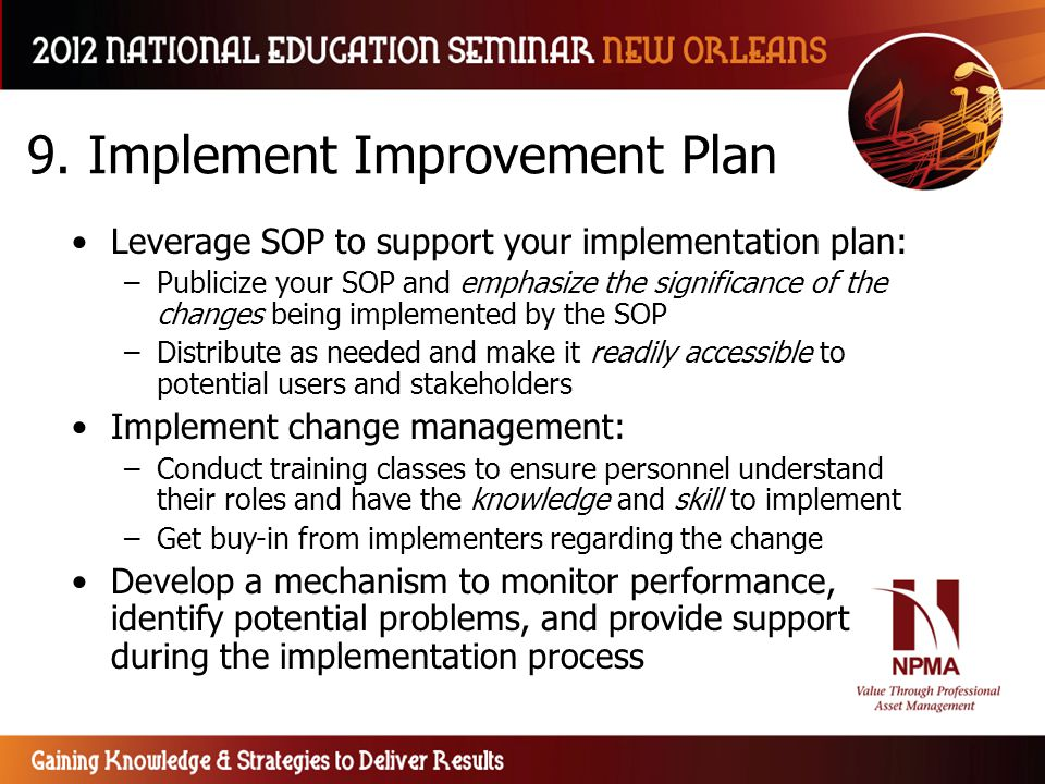9. Implement Improvement Plan Leverage SOP to support your implementation plan: –Publicize your SOP and emphasize the significance of the changes bein