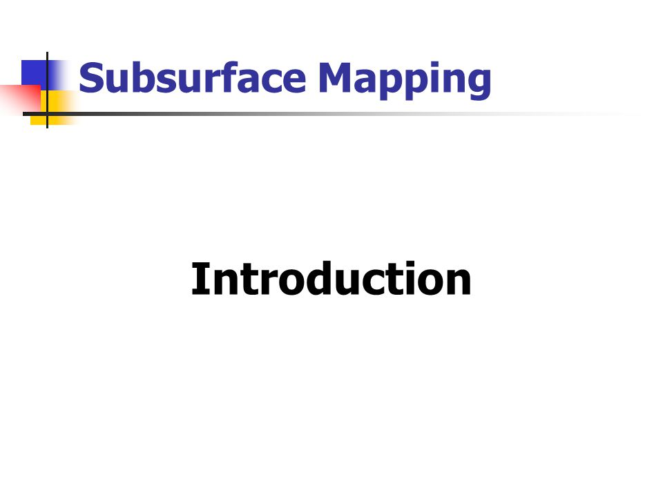 Objectives of subsurface mapping Methods Before you start