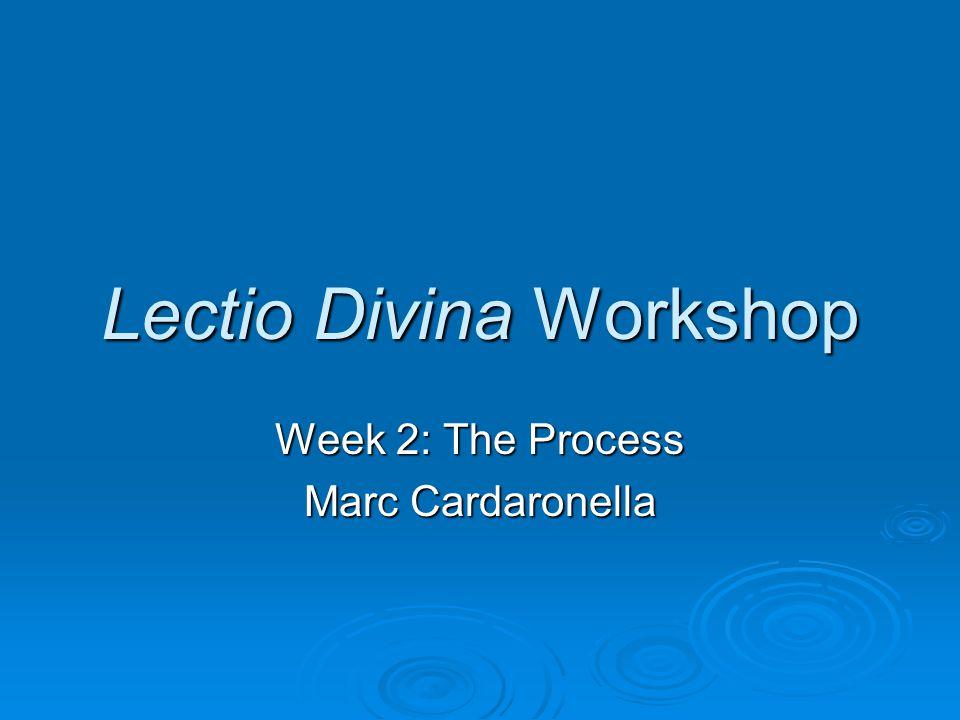 Lectio Divina Workshop Week 2: The Process Marc Cardaronella