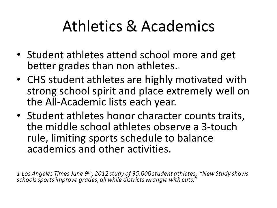 Athletics & Academics Student athletes attend school more and get better grades than non athletes.