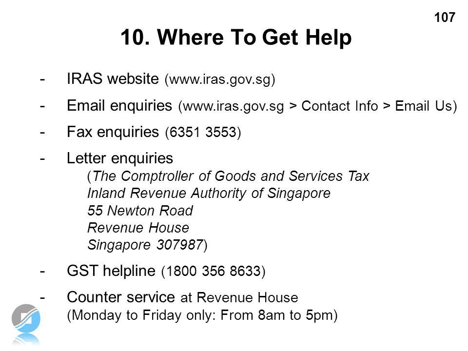 107 - IRAS website (www.iras.gov.sg) -Email enquiries (www.iras.gov.sg > Contact Info > Email Us) -Fax enquiries (6351 3553) - Letter enquiries (The C