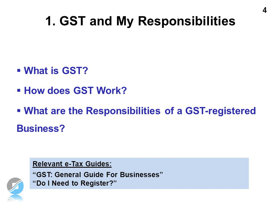 """4  What is GST?  How does GST Work?  What are the Responsibilities of a GST-registered Business? Relevant e-Tax Guides: """"GST: General Guide For Bus"""