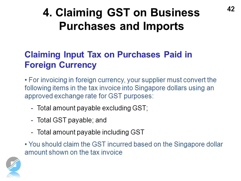 42 Claiming Input Tax on Purchases Paid in Foreign Currency For invoicing in foreign currency, your supplier must convert the following items in the t