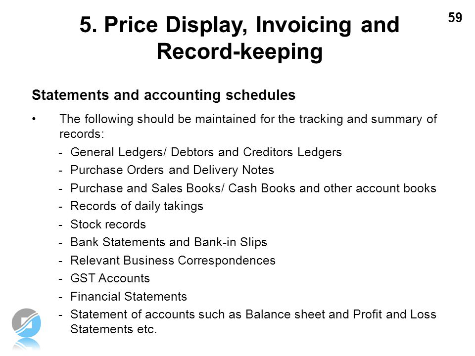 59 Statements and accounting schedules The following should be maintained for the tracking and summary of records: -General Ledgers/ Debtors and Credi