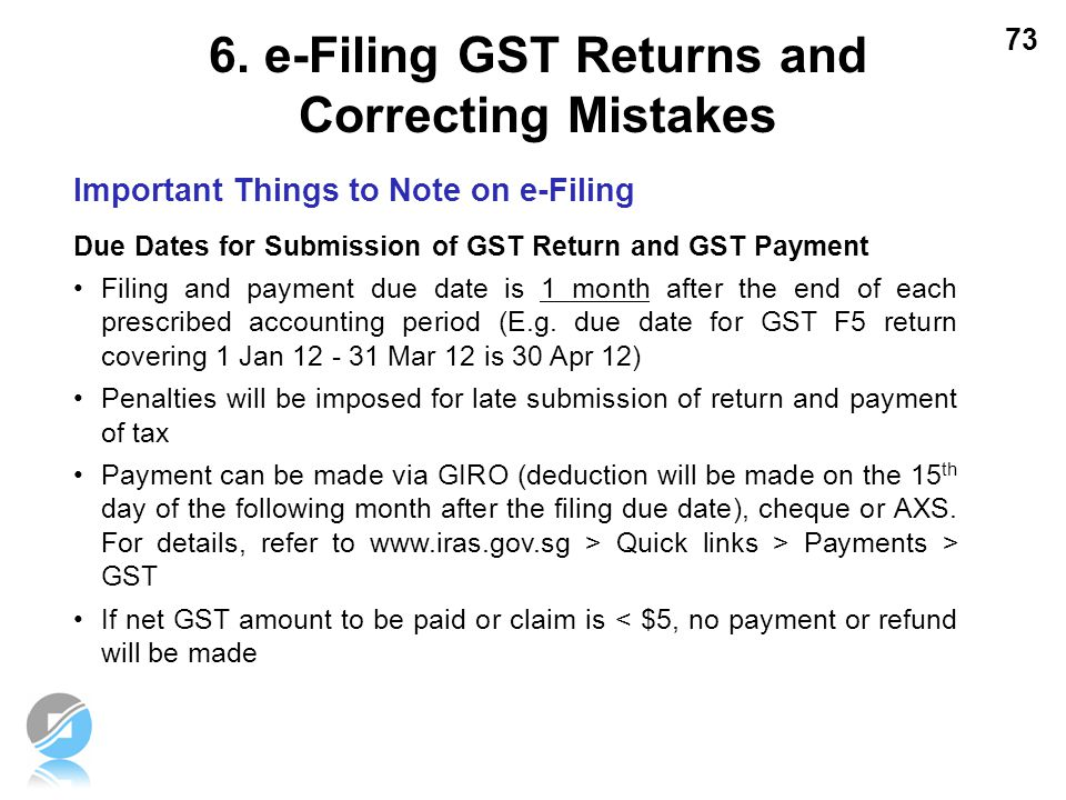 73 Important Things to Note on e-Filing Due Dates for Submission of GST Return and GST Payment Filing and payment due date is 1 month after the end of
