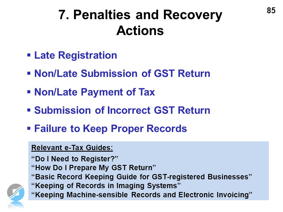 85 7. Penalties and Recovery Actions  Late Registration  Non/Late Submission of GST Return  Non/Late Payment of Tax  Submission of Incorrect GST R
