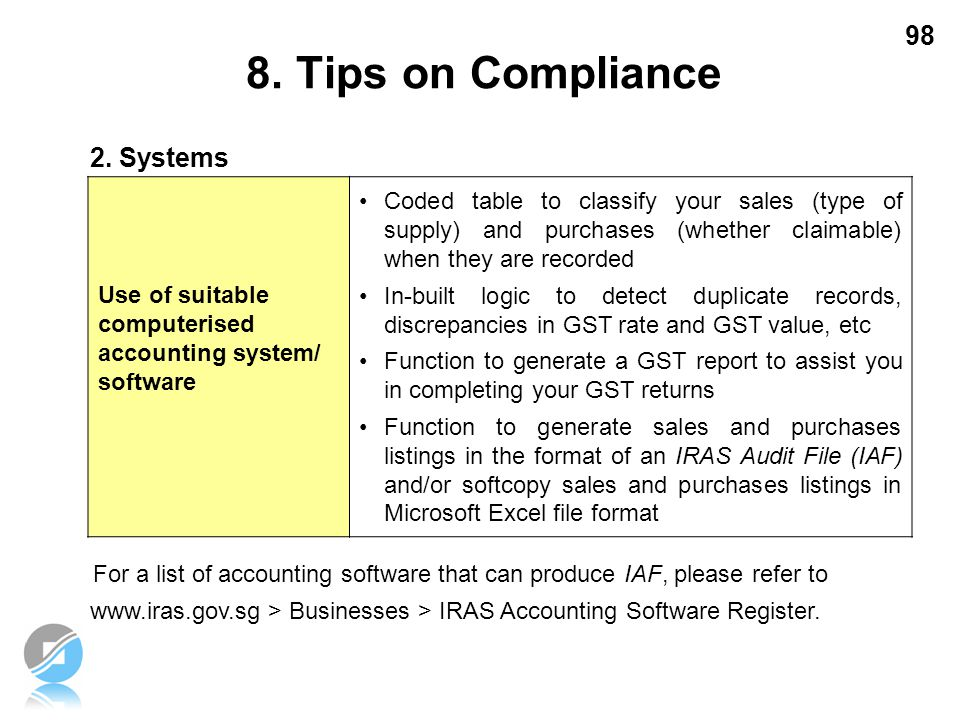 98 2. Systems For a list of accounting software that can produce IAF, please refer to www.iras.gov.sg > Businesses > IRAS Accounting Software Register