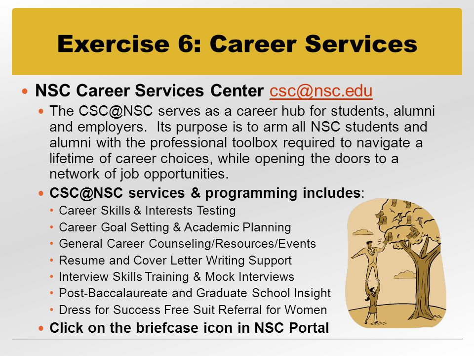 Exercise 6: Career Services NSC Career Services Center The serves as a career hub for students, alumni and employers.