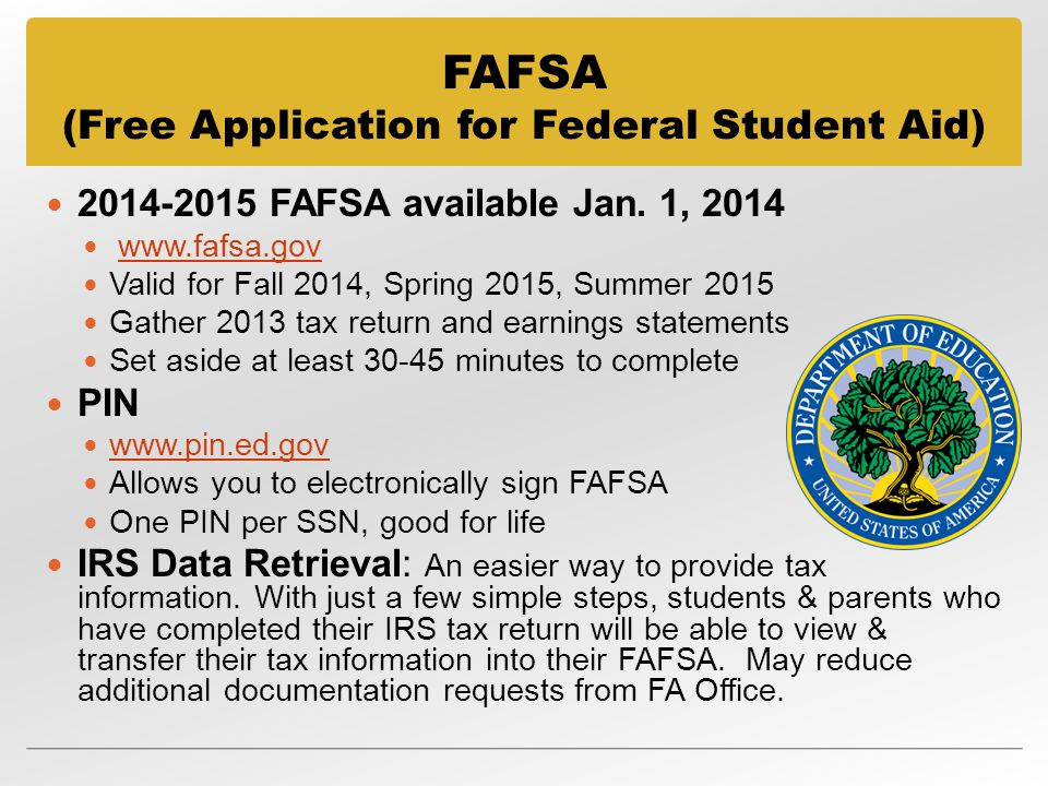 FAFSA (Free Application for Federal Student Aid) FAFSA available Jan.