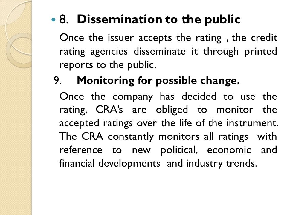 8.Dissemination to the public Once the issuer accepts the rating, the credit rating agencies disseminate it through printed reports to the public.