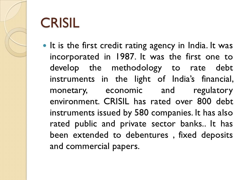 CRISIL It is the first credit rating agency in India.