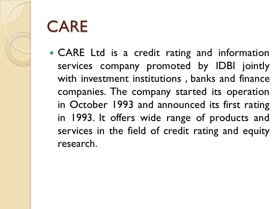 CARE CARE Ltd is a credit rating and information services company promoted by IDBI jointly with investment institutions, banks and finance companies.