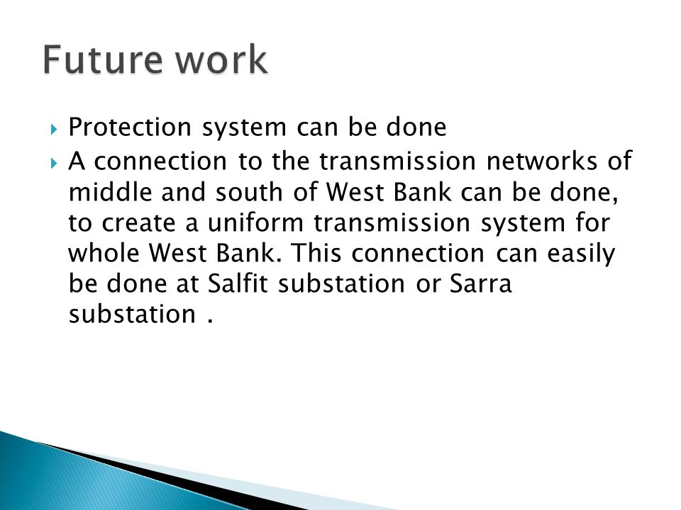  Protection system can be done  A connection to the transmission networks of middle and south of West Bank can be done, to create a uniform transmission system for whole West Bank.