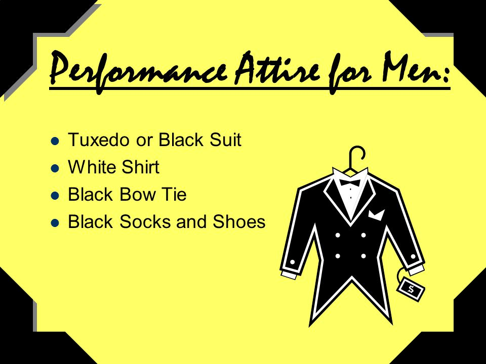 Performance Attire for Men: Tuxedo or Black Suit White Shirt Black Bow Tie Black Socks and Shoes