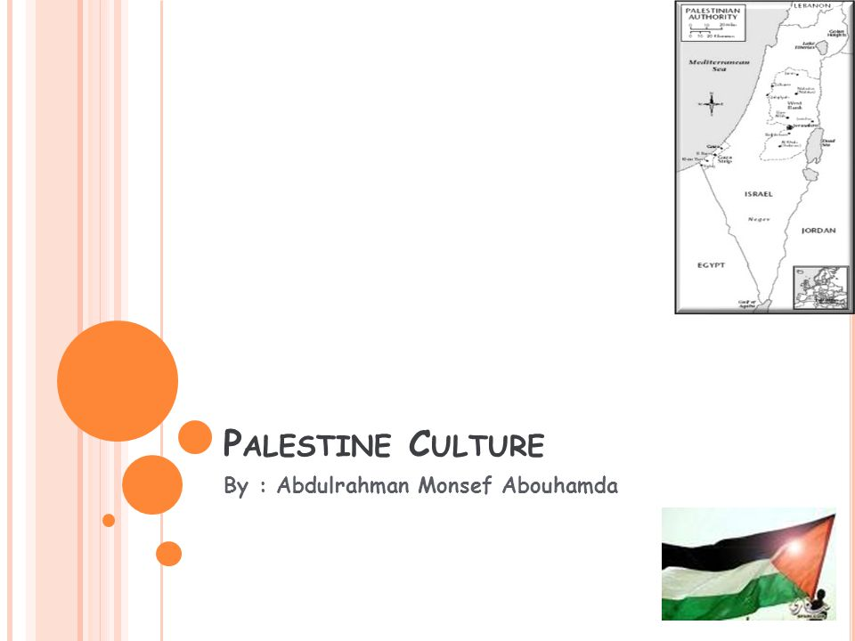 P ALESTINE C ULTURE By : Abdulrahman Monsef Abouhamda