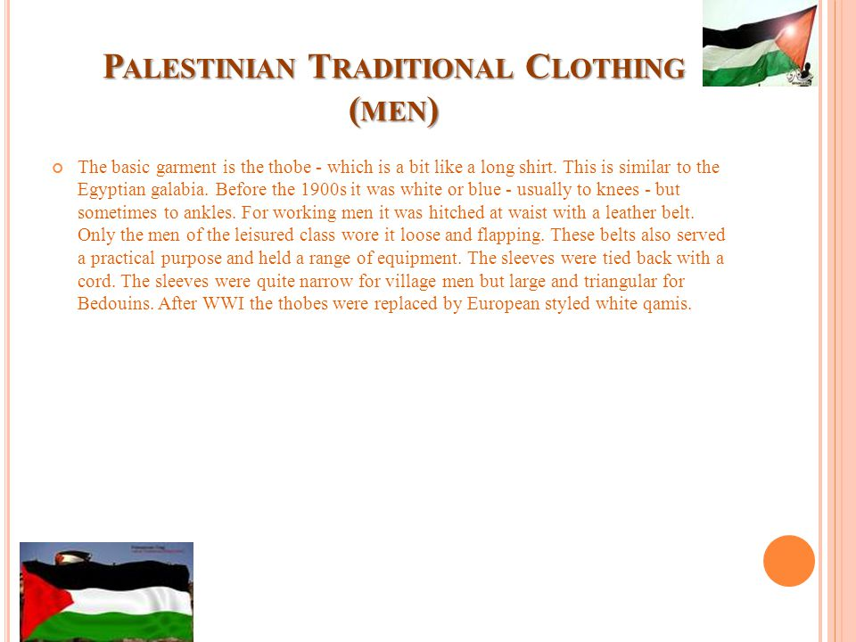 P ALESTINIAN T RADITIONAL C LOTHING ( MEN ) The basic garment is the thobe - which is a bit like a long shirt.
