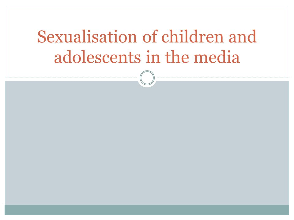 Sexualisation of children and adolescents in the media