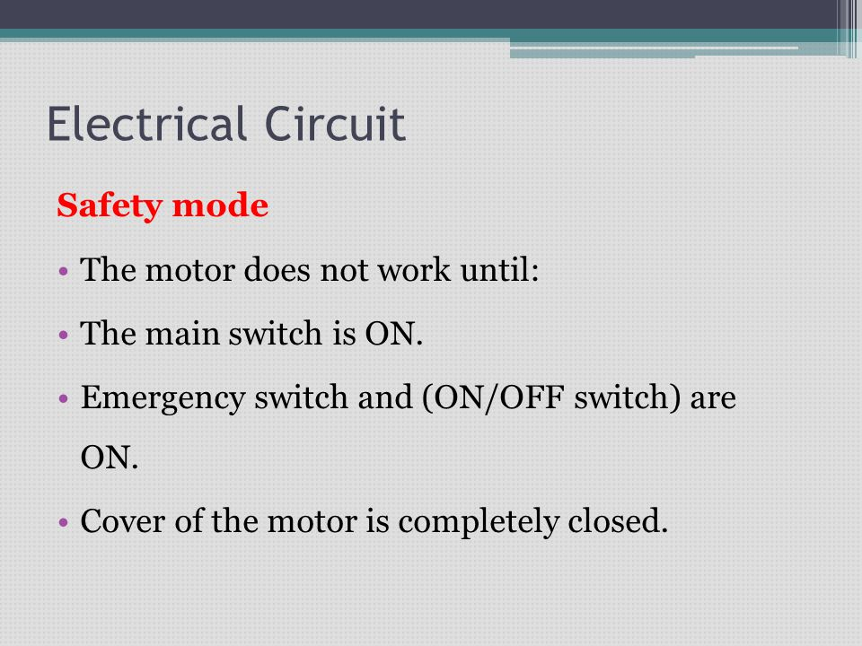 Safety mode The motor does not work until: The main switch is ON. Emergency switch and (ON/OFF switch) are ON. Cover of the motor is completely closed