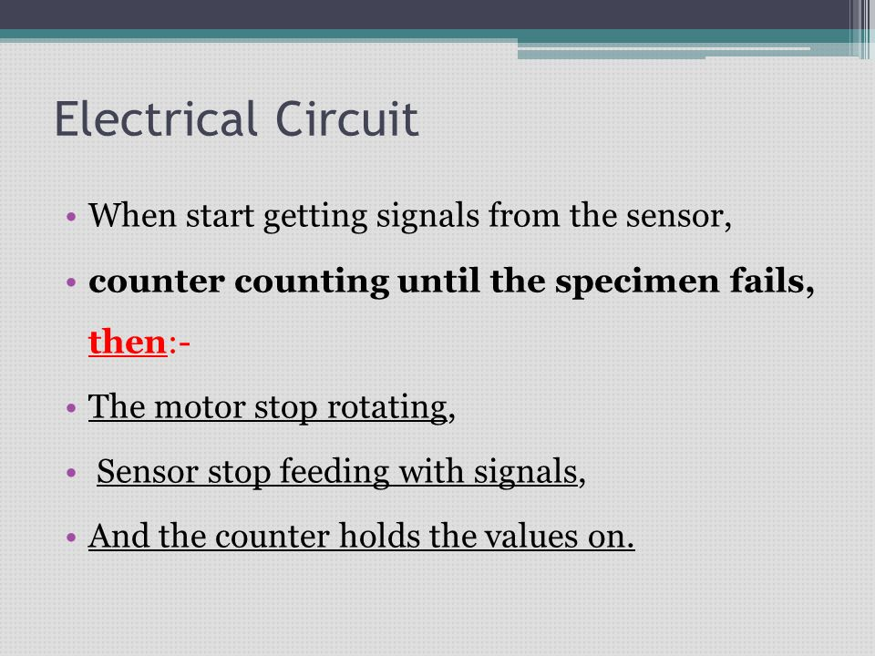 Electrical Circuit When start getting signals from the sensor, counter counting until the specimen fails, then:- The motor stop rotating, Sensor stop