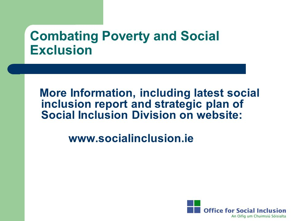 Combating Poverty and Social Exclusion More Information, including latest social inclusion report and strategic plan of Social Inclusion Division on w