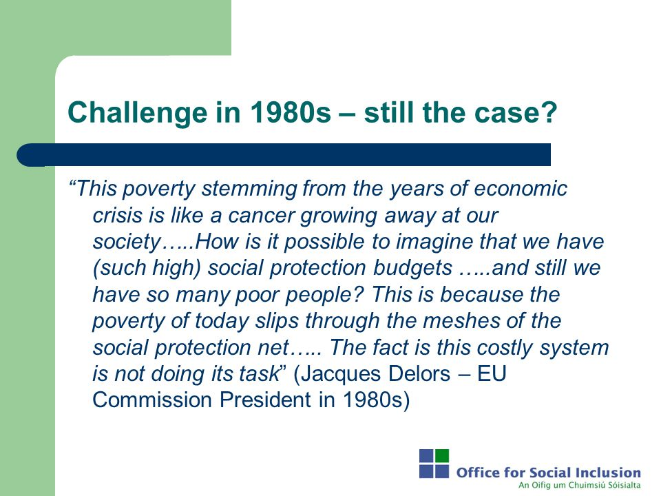 "Challenge in 1980s – still the case? ""This poverty stemming from the years of economic crisis is like a cancer growing away at our society…..How is it"