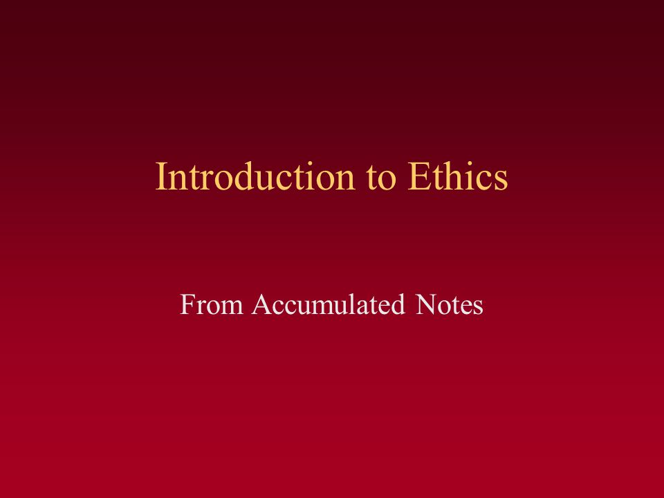 Introduction to Ethics From Accumulated Notes
