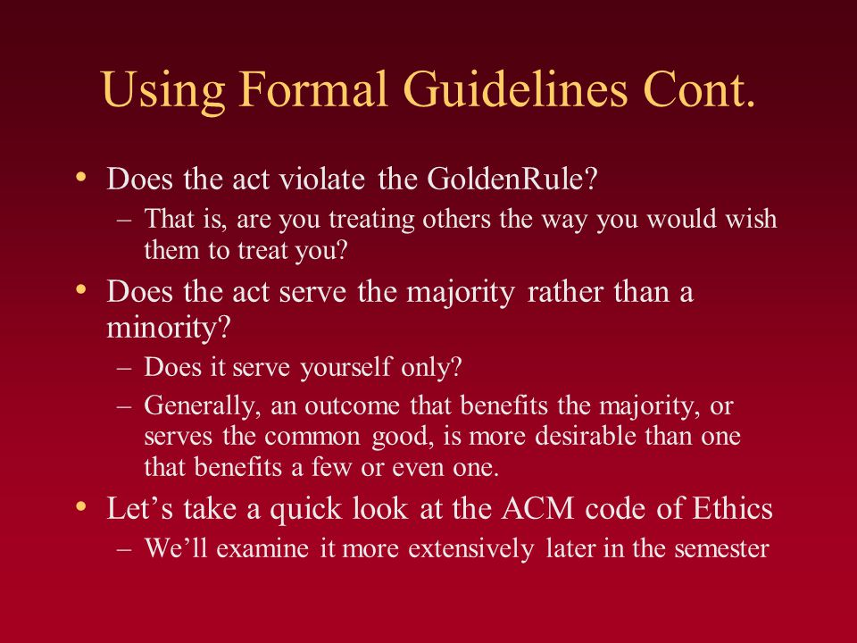 Using Formal Guidelines Cont.Does the act violate the GoldenRule.
