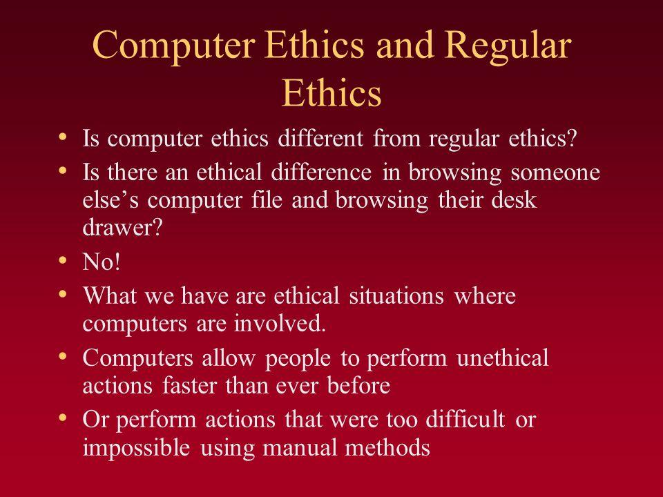 Computer Ethics and Regular Ethics Is computer ethics different from regular ethics.