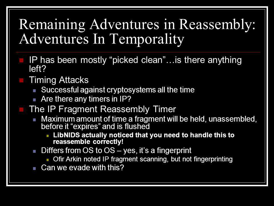 Remaining Adventures in Reassembly: Adventures In Temporality IP has been mostly picked clean …is there anything left.