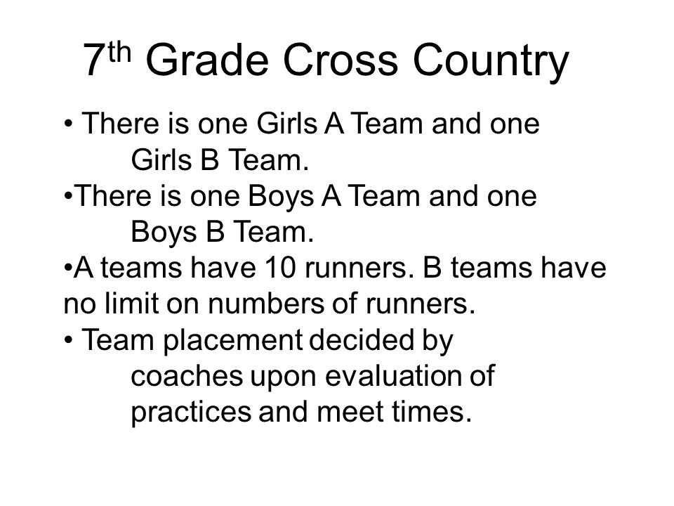 7 th Grade Cross Country There is one Girls A Team and one Girls B Team.