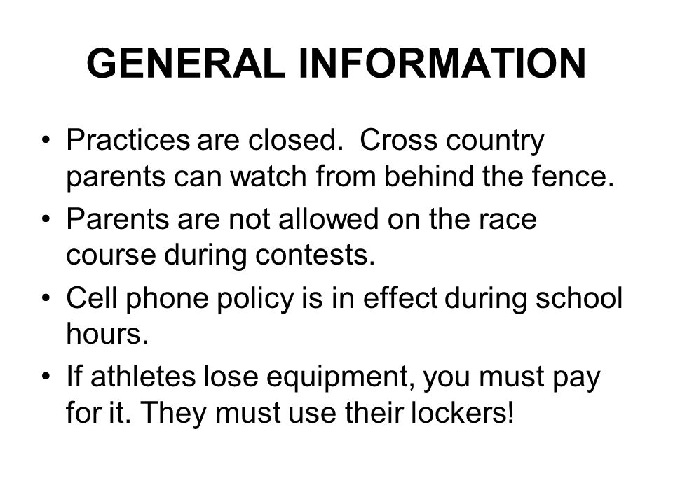 GENERAL INFORMATION Practices are closed. Cross country parents can watch from behind the fence.