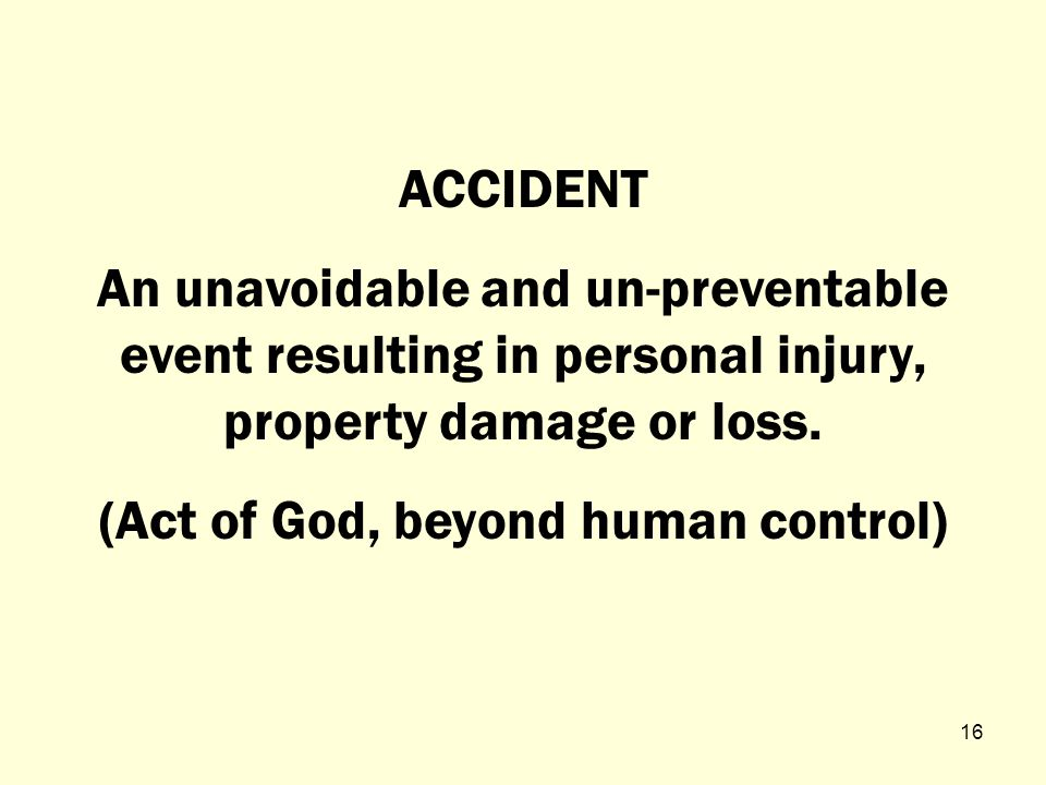 Definitions There are two types of injurious or damaging motor vehicle incidents: ACCIDENT MISHAP 15