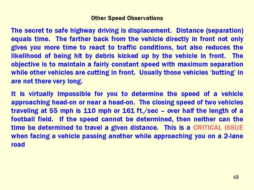 Other Speed Stuff 47 It is virtually impossible to determine the speed of a vehicle approaching head-on.